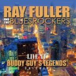 RAY FULLER & THE BLUESROCKERS  LIVE AT BUDDY GUY'S LEGENDS