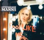 Stephanie Manns - Fool Like Me