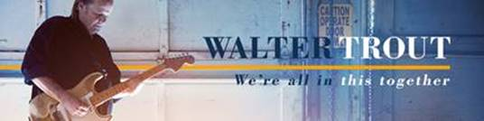 Walter Trout's new album - We're All In This Together banner image