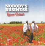 Nobody's Business Home Grown