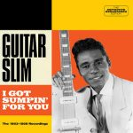 GUITAR SLIM I Got Sumpin For You 1953-1958 Recordings