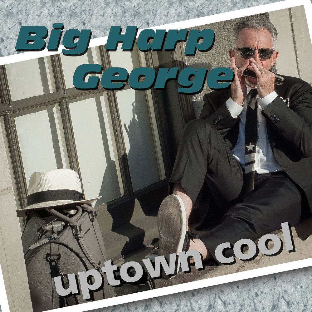 BIG HARP GEORGE Uptown Cool