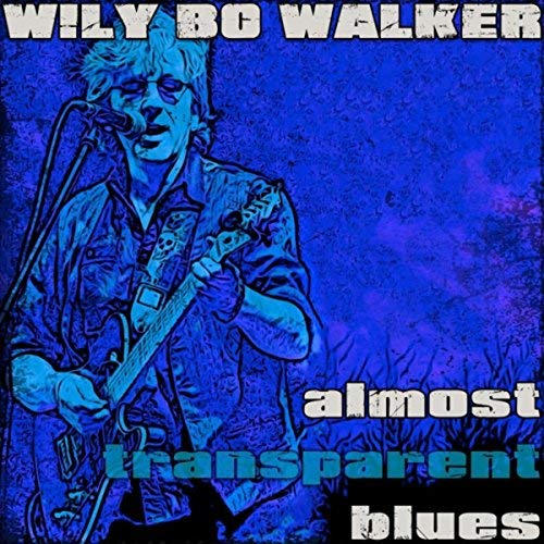 WILY BO WALKER Almost Transparent Blues