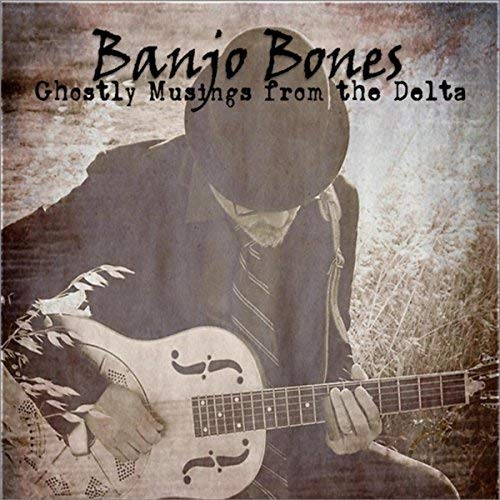 BANJO BONES Ghostly Musings From The Delta