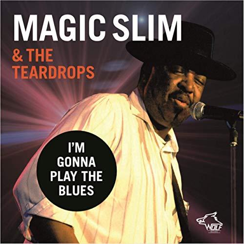 MAGIC SLIM & THE TEARDROPS I'm Gonna Play The Blues