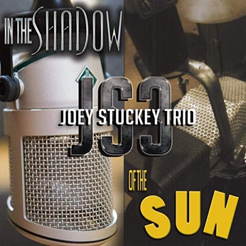 JOEY STUCKEY TRIO In The Shadow Of The Sun