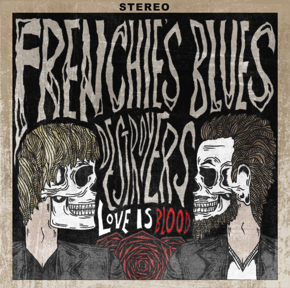 FRENCHIES BLUES DESTROYERS Love Is Blood