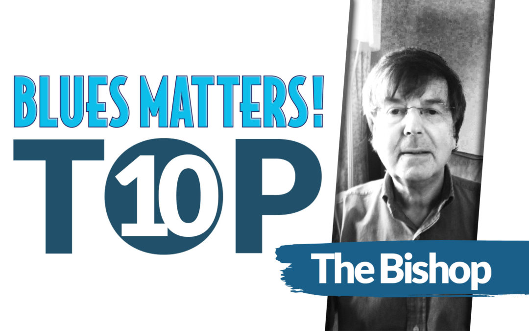 THE BISHOP's Top 10 Blues