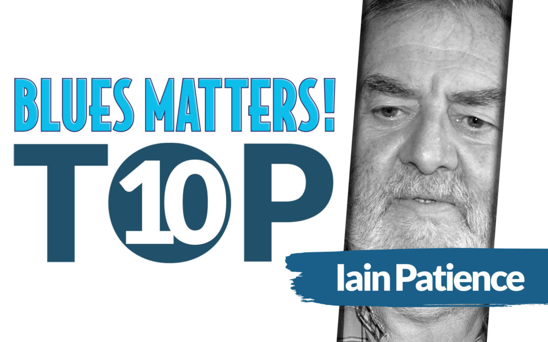 IAIN PATIENCE's Top 10 Blues
