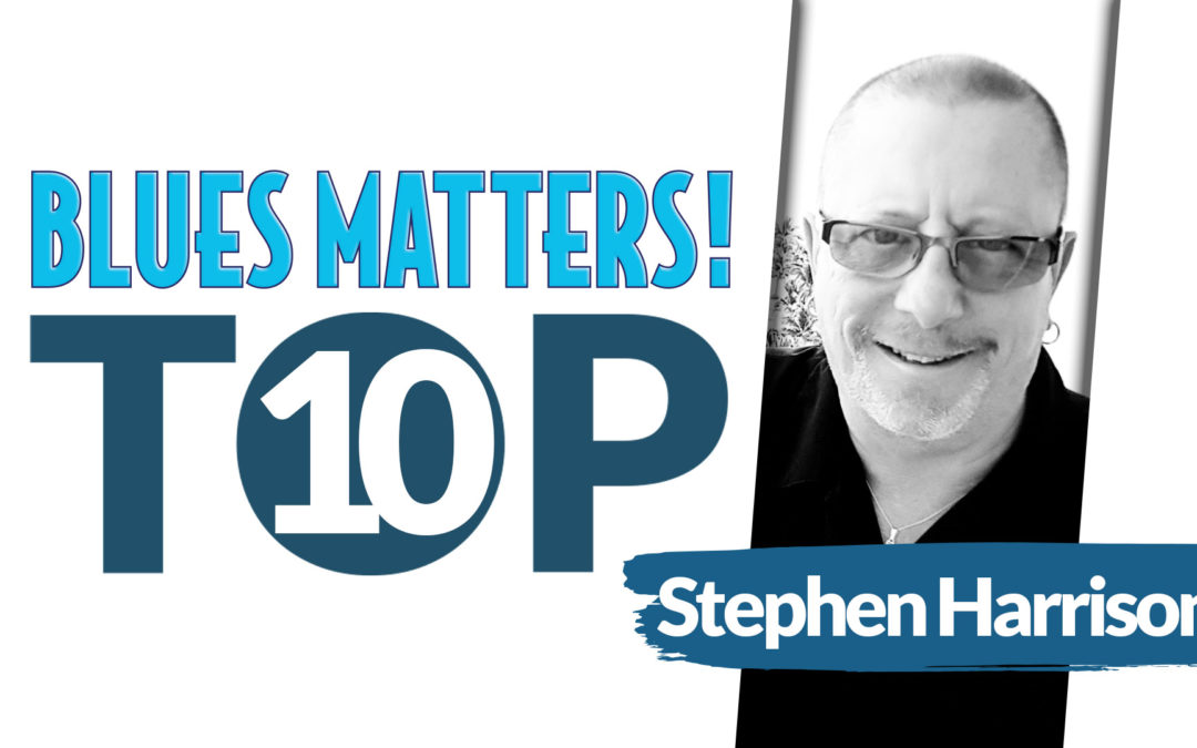 STEPHEN HARRISON'S Top 10 Blues