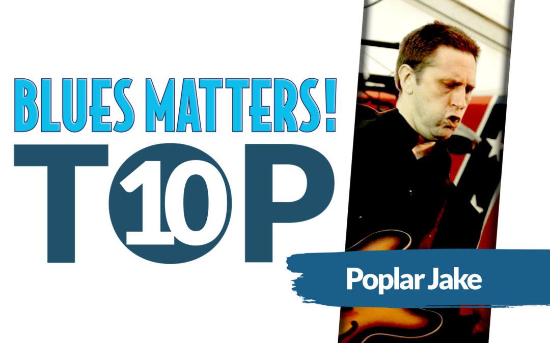 POPLAR JAKE's Top 10 Blues