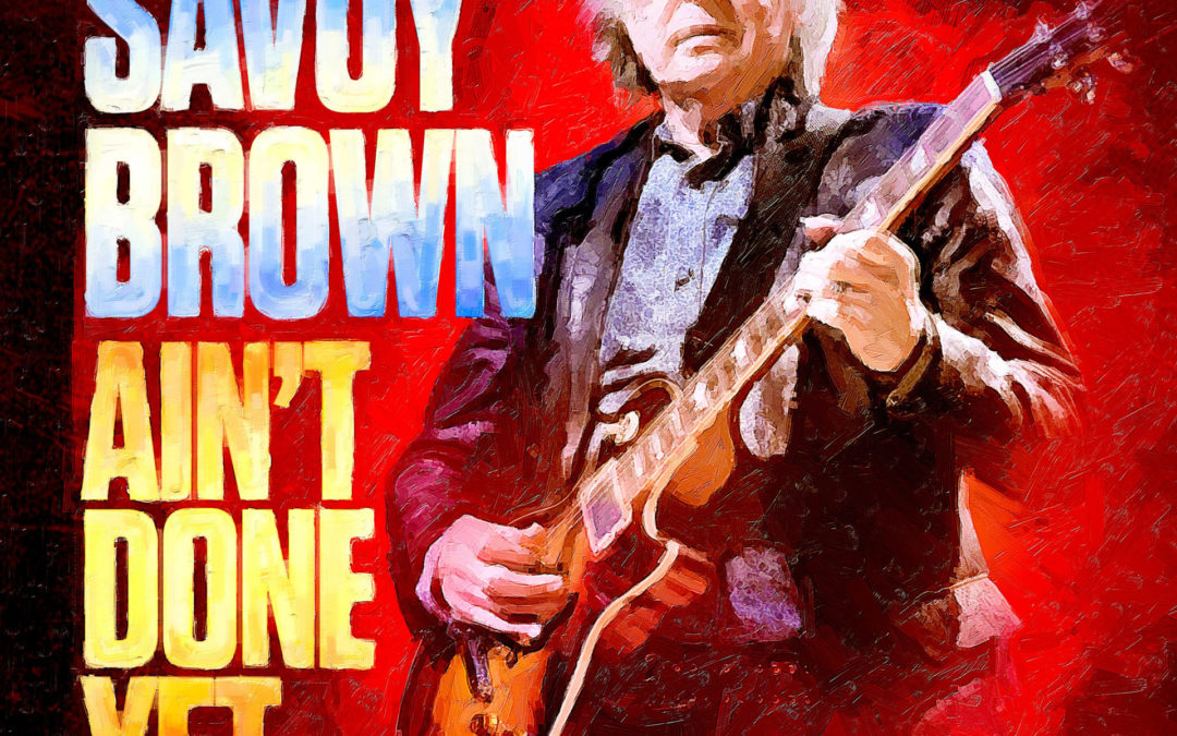 SAVOY BROWN Ain't Done Yet