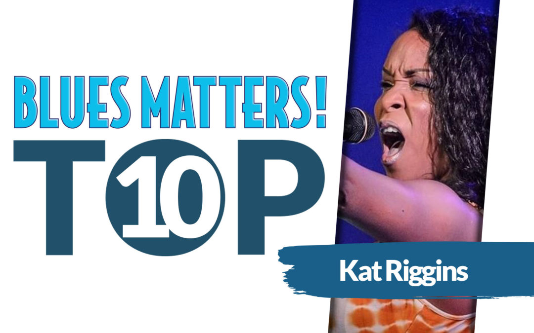 KAT RIGGINS Top 10 Blues