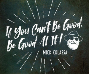 REVIEW: MICK KOLASSA – IF YOU CAN'T BE GOOD, BE GOOD AT IT! (Endless Blues Records)