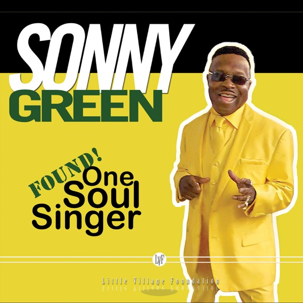 ALBUM REVIEW:  SONNY GREEN – FOUND! ONE SOUL SINGER (Little Village Foundation)