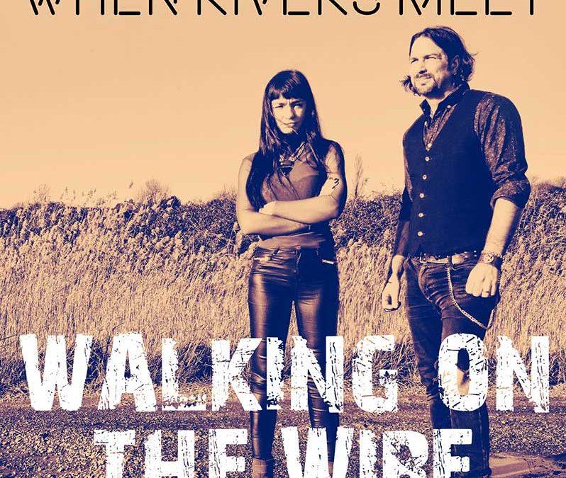 """When Rivers Meet release """"Walking On The Wire"""" single"""