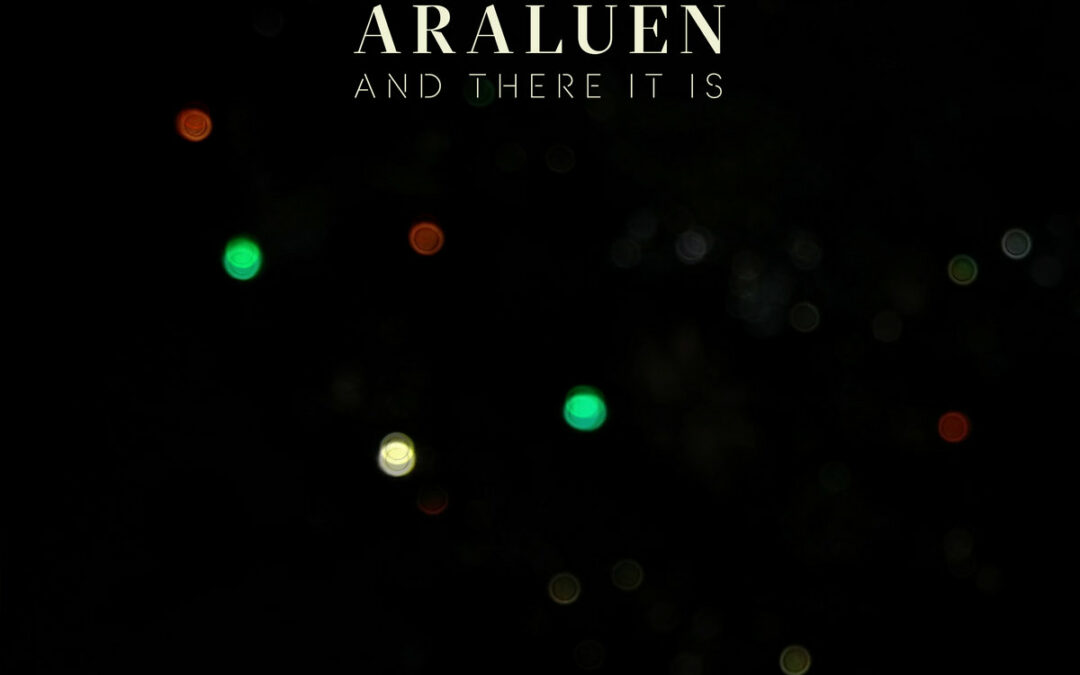 ALBUM REVIEW: ARALUEN – AND THERE IT IS (Kaloo Kalay)