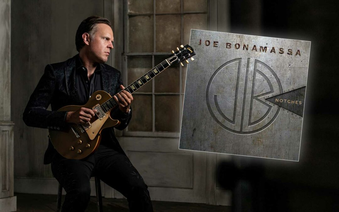 "JOE BONAMASSA'S SOUND IS RAW AND VITAL WITH HIS EPIC NEW ROCK ANTHEM ""NOTCHES"""